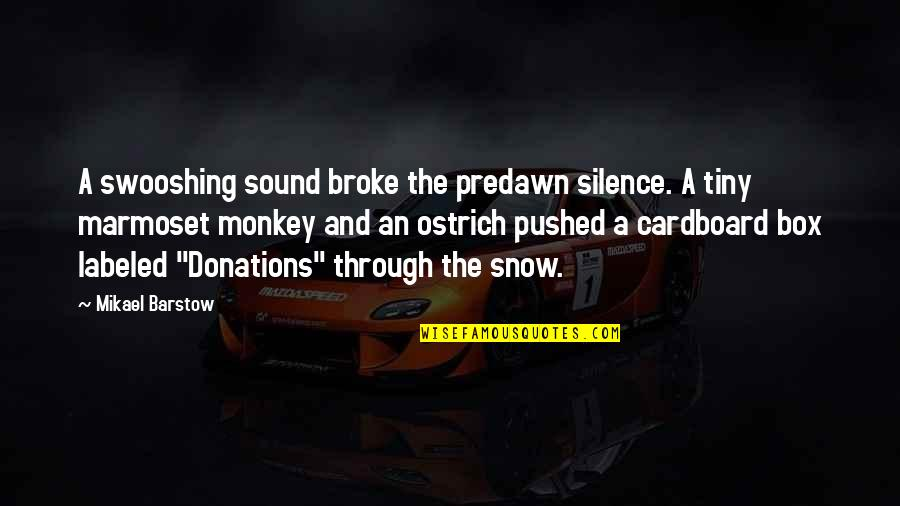 Donations Quotes By Mikael Barstow: A swooshing sound broke the predawn silence. A