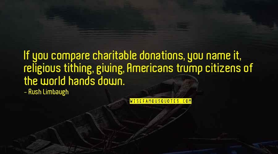 Donations Quotes By Rush Limbaugh: If you compare charitable donations, you name it,