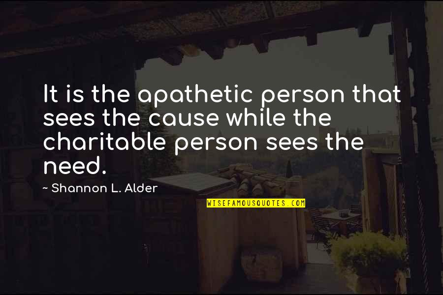 Donations Quotes By Shannon L. Alder: It is the apathetic person that sees the