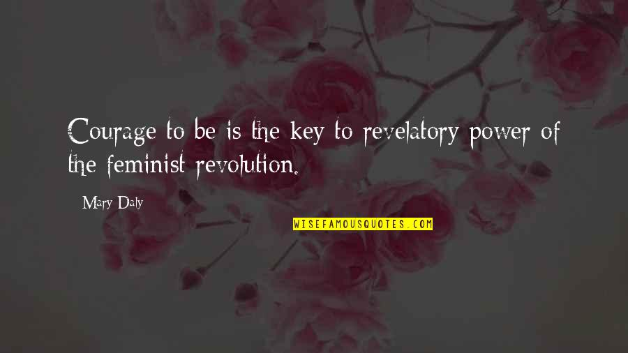 Done Doing Favors Quotes By Mary Daly: Courage to be is the key to revelatory