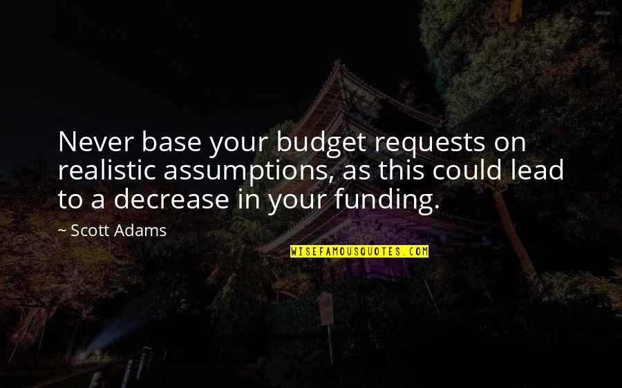 Done Doing Favors Quotes By Scott Adams: Never base your budget requests on realistic assumptions,