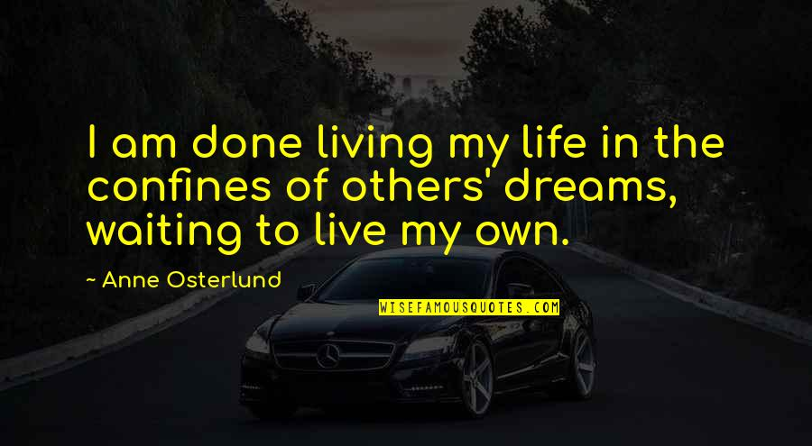 Done With Waiting Quotes By Anne Osterlund: I am done living my life in the