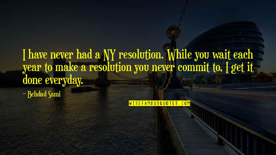 Done With Waiting Quotes By Behdad Sami: I have never had a NY resolution. While