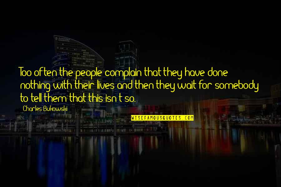 Done With Waiting Quotes By Charles Bukowski: Too often the people complain that they have