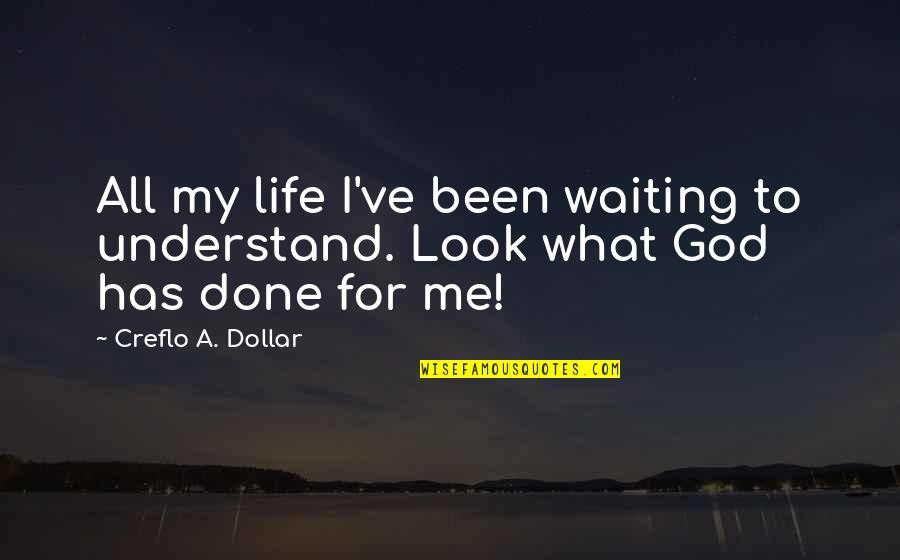 Done With Waiting Quotes By Creflo A. Dollar: All my life I've been waiting to understand.