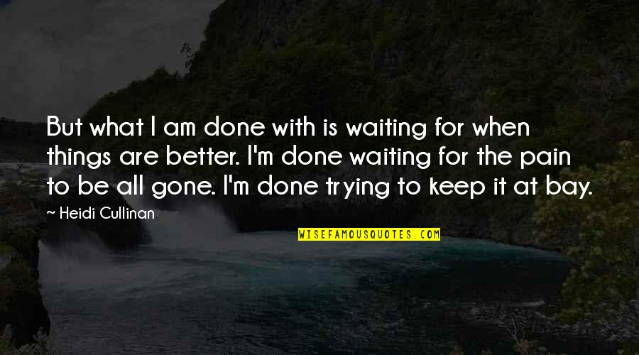 Done With Waiting Quotes By Heidi Cullinan: But what I am done with is waiting