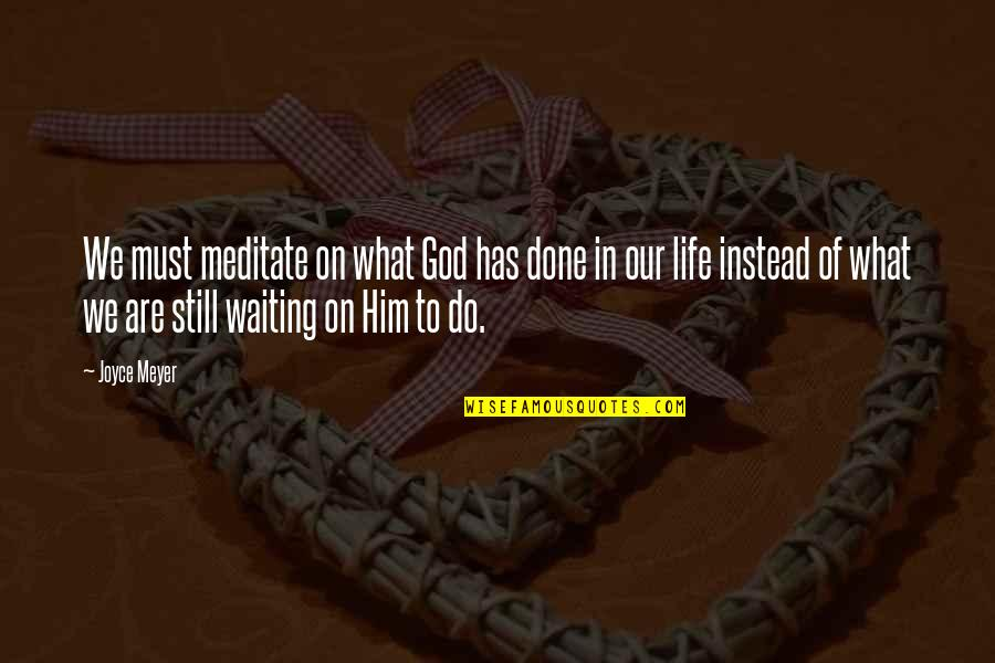 Done With Waiting Quotes By Joyce Meyer: We must meditate on what God has done