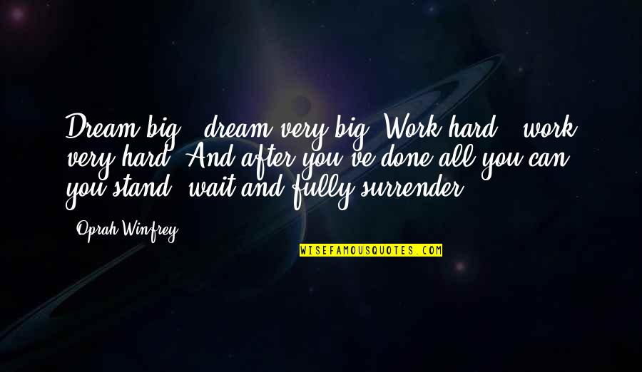 Done With Waiting Quotes By Oprah Winfrey: Dream big - dream very big. Work hard