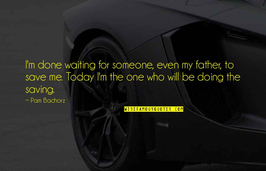 Done With Waiting Quotes By Pam Bachorz: I'm done waiting for someone, even my father,