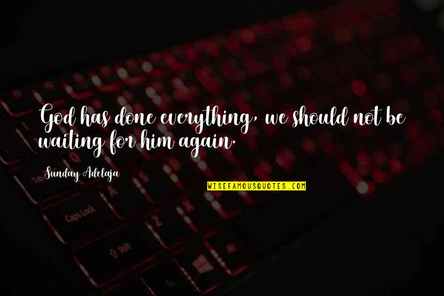 Done With Waiting Quotes By Sunday Adelaja: God has done everything, we should not be