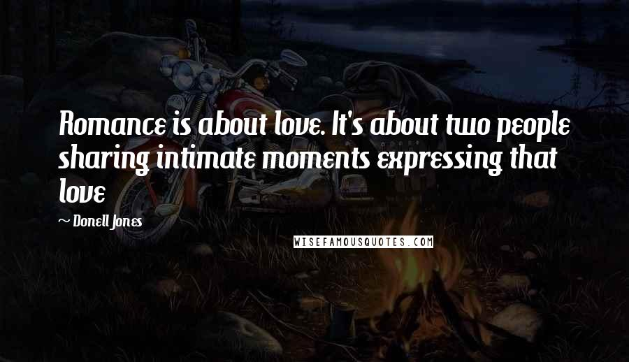 Donell Jones quotes: Romance is about love. It's about two people sharing intimate moments expressing that love
