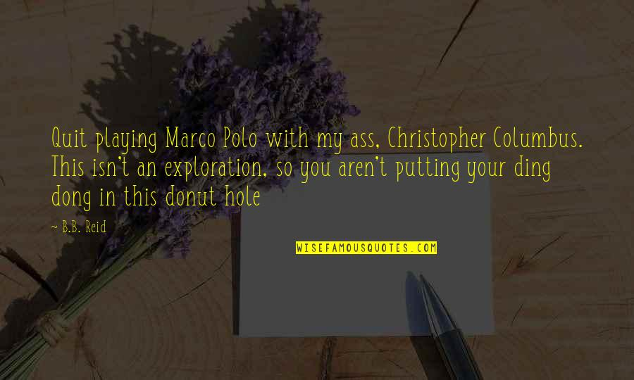 Dong Quotes By B.B. Reid: Quit playing Marco Polo with my ass, Christopher