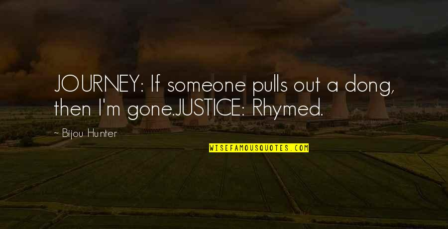 Dong Quotes By Bijou Hunter: JOURNEY: If someone pulls out a dong, then