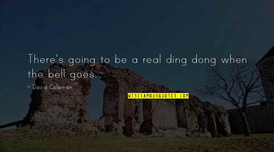 Dong Quotes By David Coleman: There's going to be a real ding dong