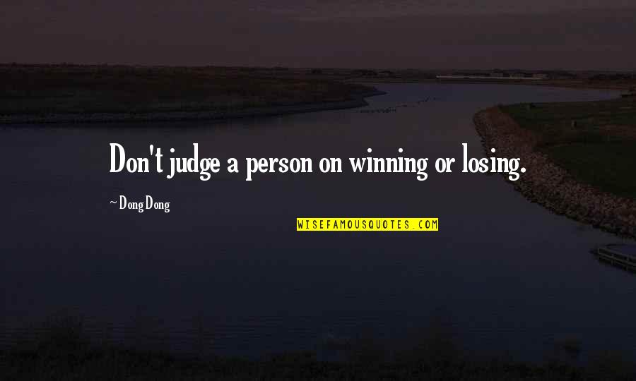 Dong Quotes By Dong Dong: Don't judge a person on winning or losing.