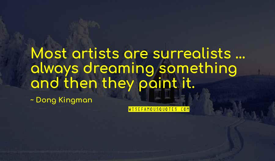 Dong Quotes By Dong Kingman: Most artists are surrealists ... always dreaming something