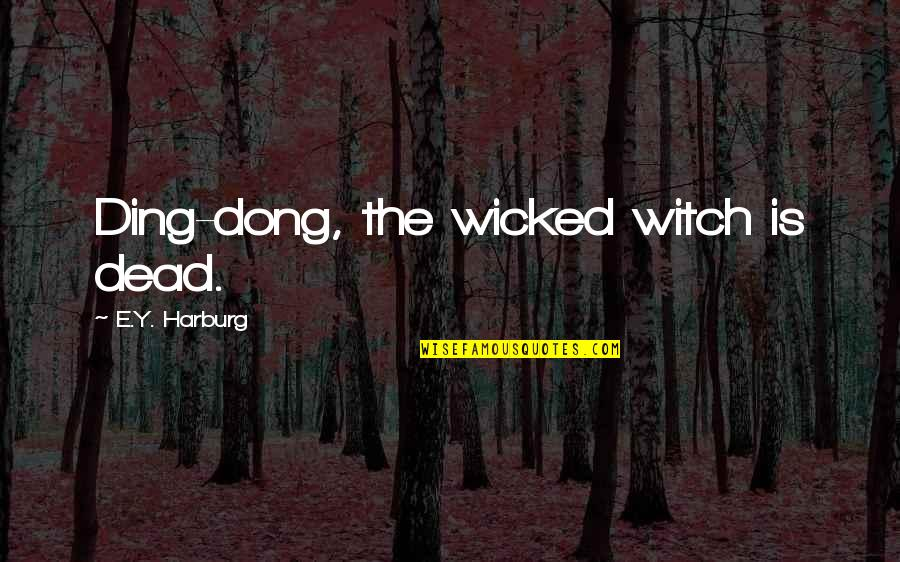 Dong Quotes By E.Y. Harburg: Ding-dong, the wicked witch is dead.