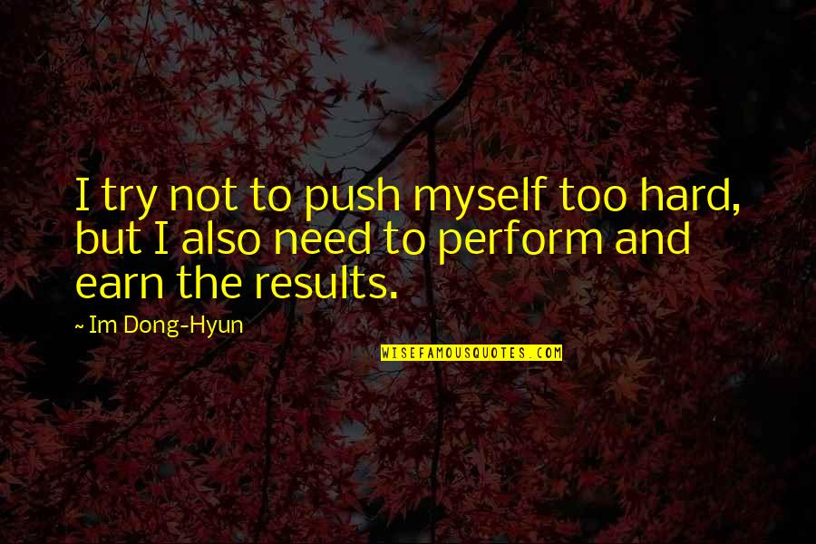 Dong Quotes By Im Dong-Hyun: I try not to push myself too hard,