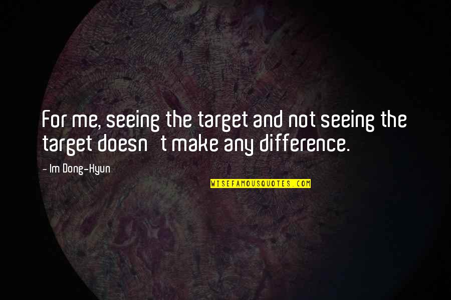 Dong Quotes By Im Dong-Hyun: For me, seeing the target and not seeing