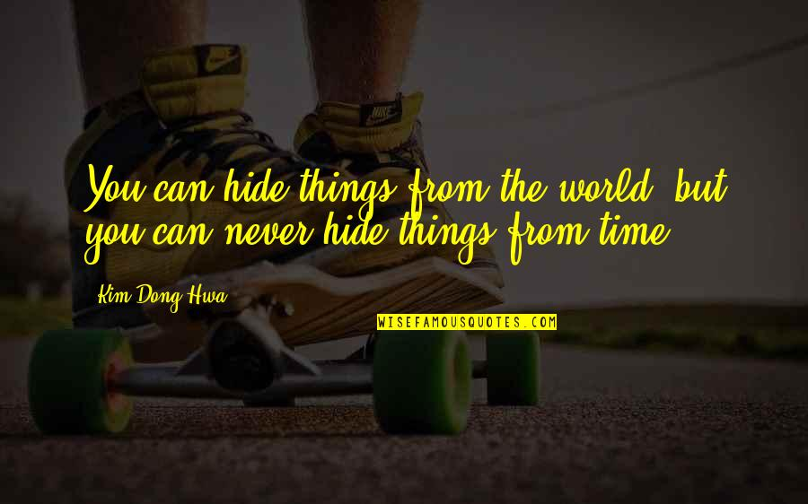 Dong Quotes By Kim Dong Hwa: You can hide things from the world, but