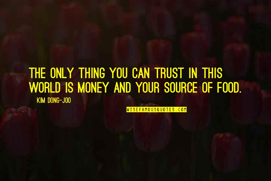 Dong Quotes By Kim Dong-joo: The only thing you can trust in this