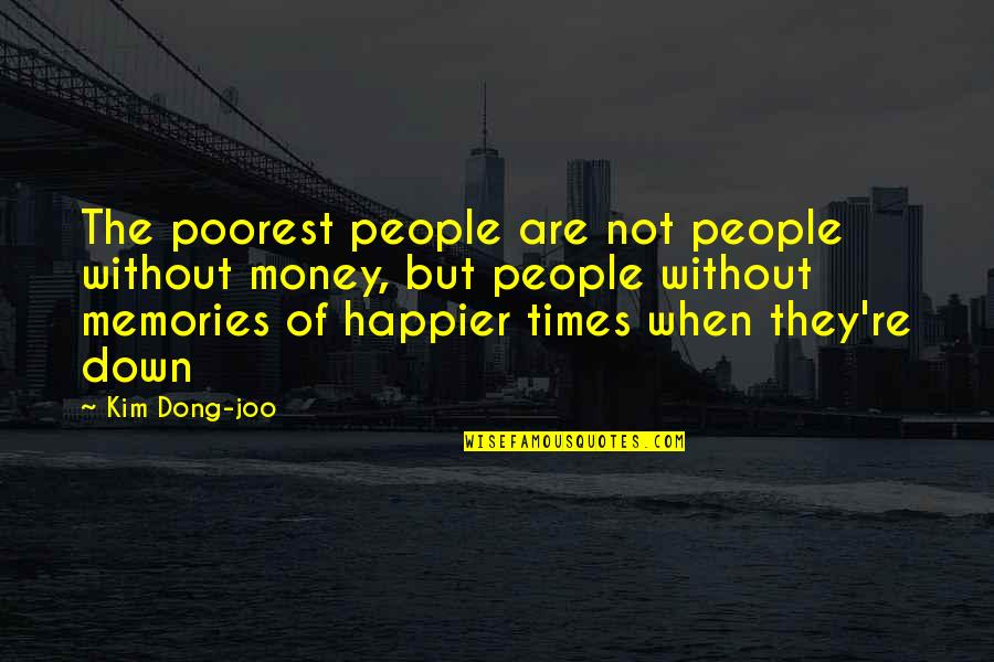 Dong Quotes By Kim Dong-joo: The poorest people are not people without money,