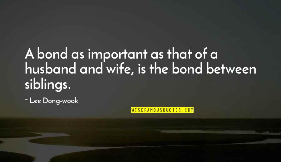 Dong Quotes By Lee Dong-wook: A bond as important as that of a