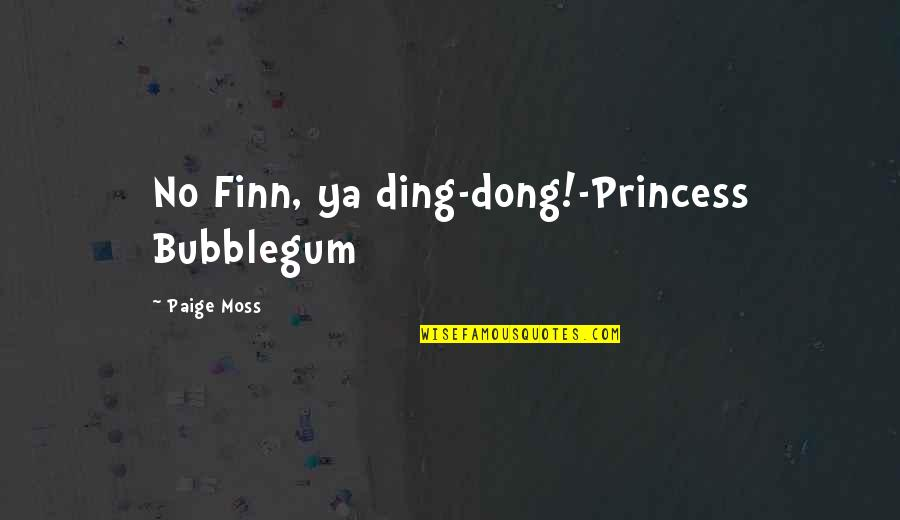 Dong Quotes By Paige Moss: No Finn, ya ding-dong!-Princess Bubblegum