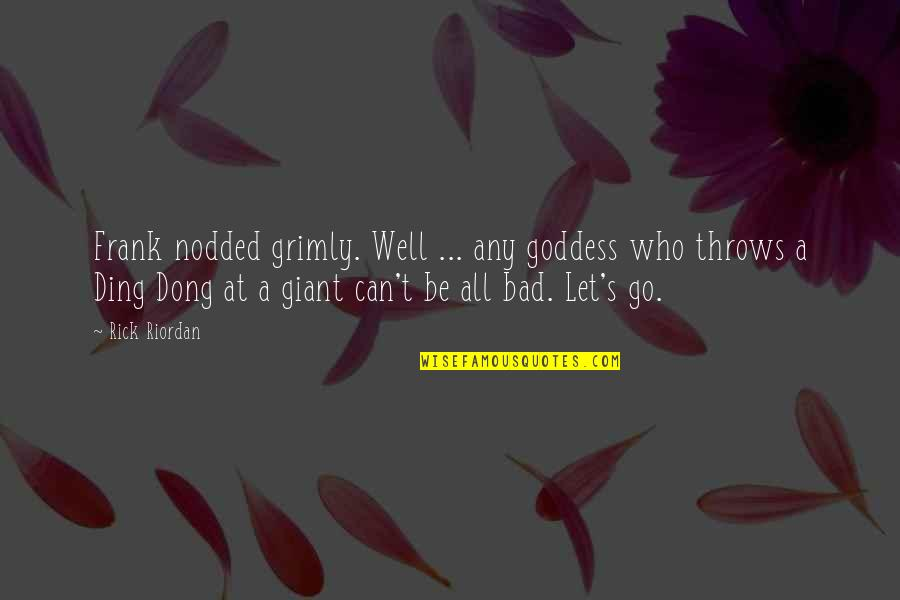 Dong Quotes By Rick Riordan: Frank nodded grimly. Well ... any goddess who
