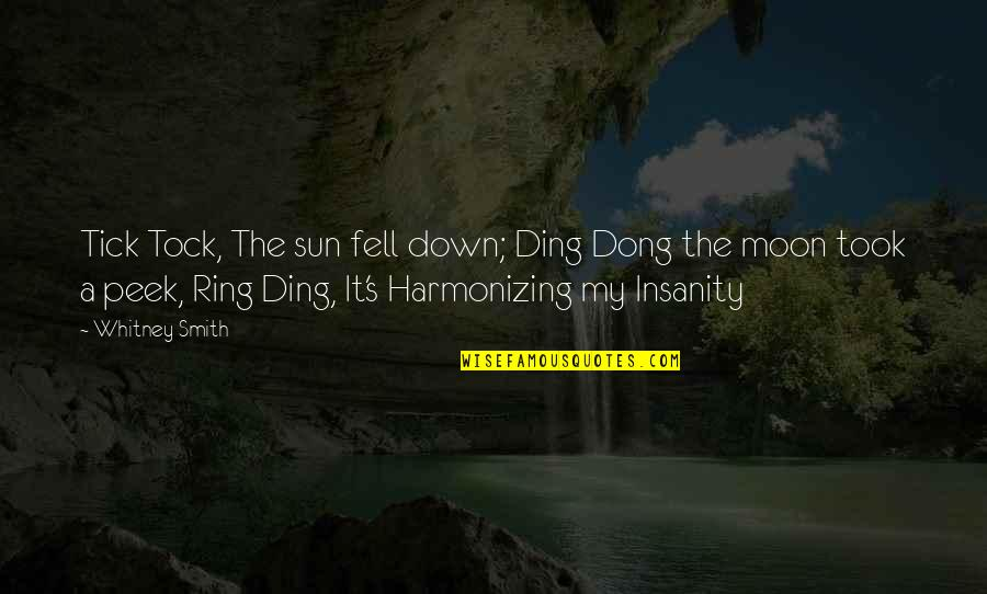 Dong Quotes By Whitney Smith: Tick Tock, The sun fell down; Ding Dong