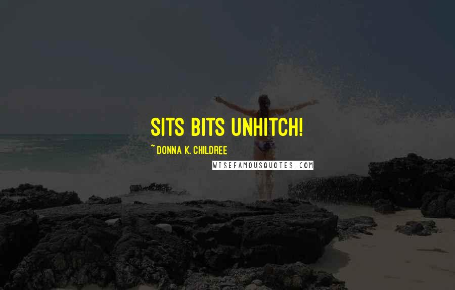 Donna K. Childree quotes: Sits bits unhitch!