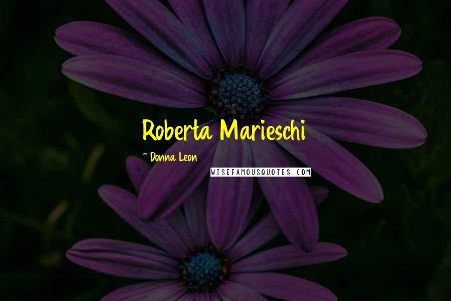 Donna Leon quotes: Roberta Marieschi