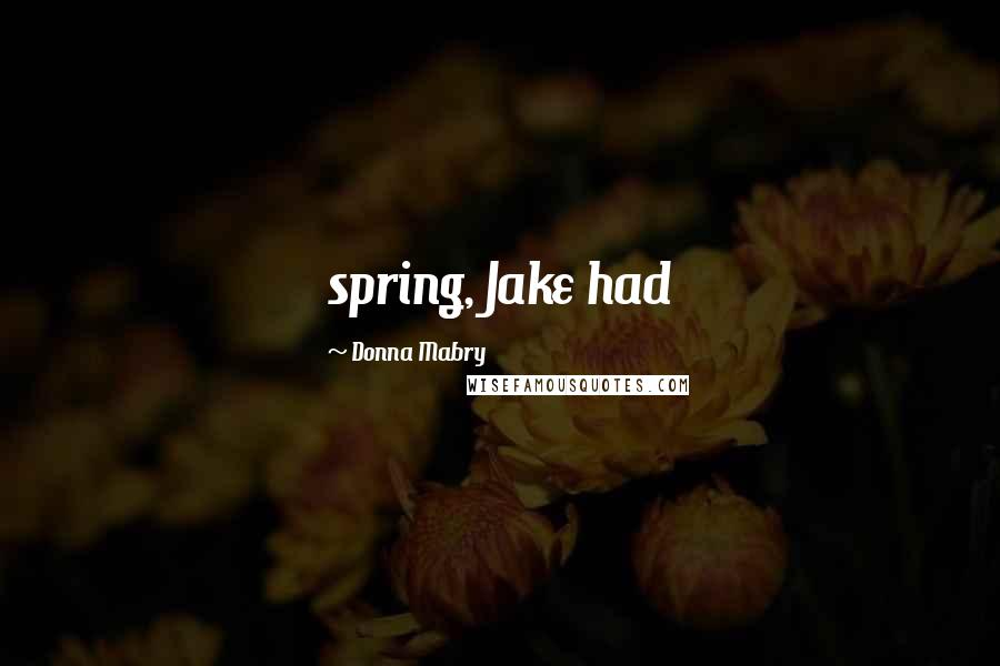 Donna Mabry quotes: spring, Jake had