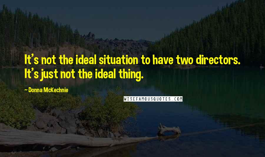 Donna McKechnie quotes: It's not the ideal situation to have two directors. It's just not the ideal thing.
