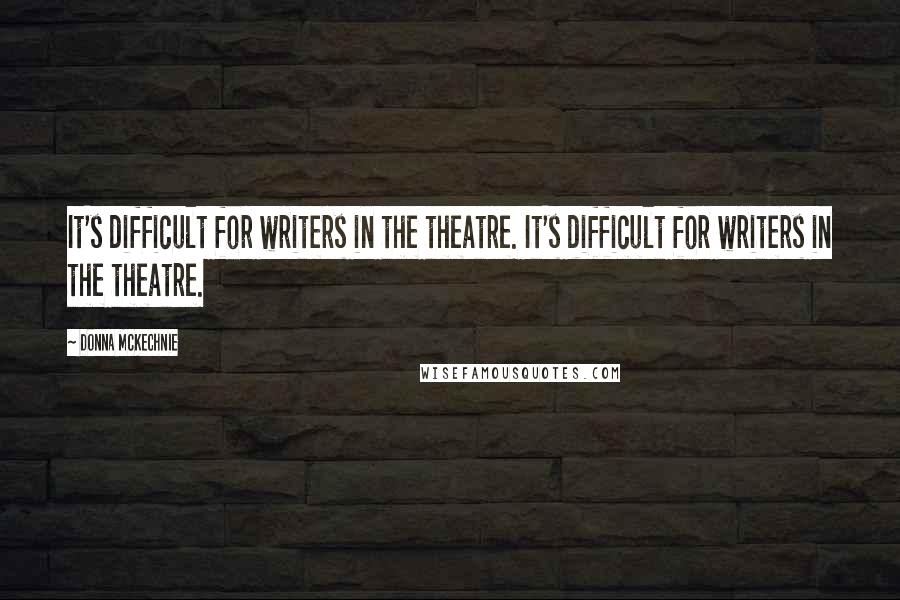 Donna McKechnie quotes: It's difficult for writers in the theatre. It's difficult for writers in the theatre.