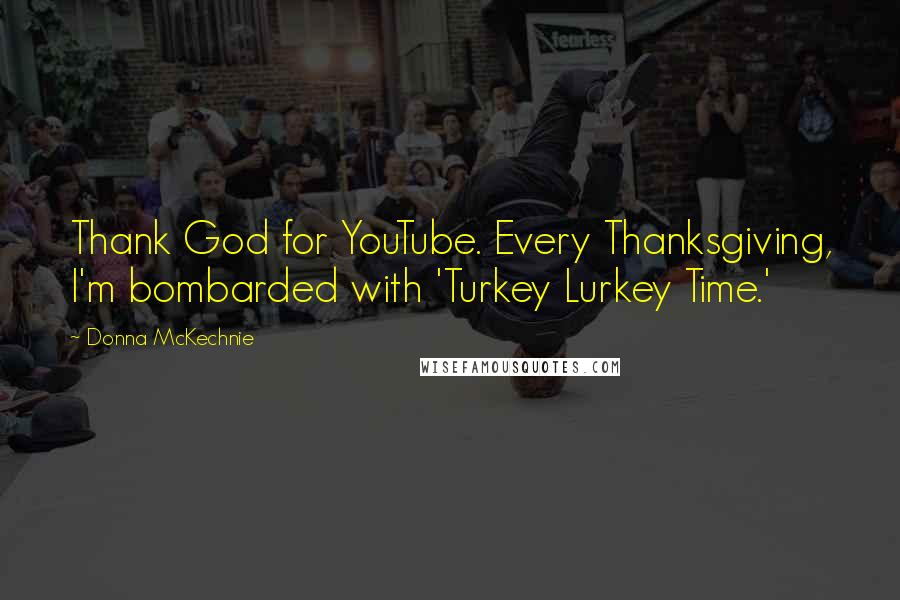 Donna McKechnie quotes: Thank God for YouTube. Every Thanksgiving, I'm bombarded with 'Turkey Lurkey Time.'