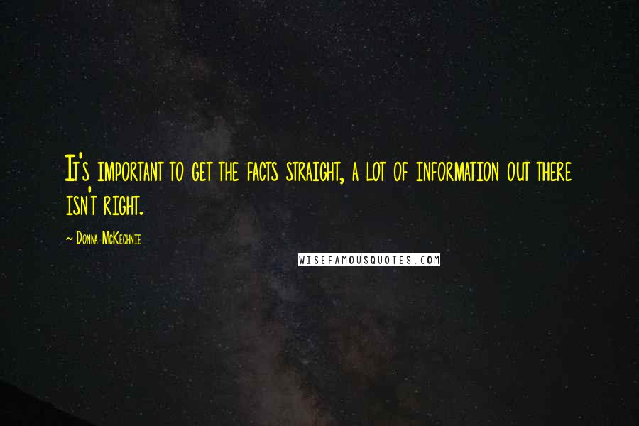 Donna McKechnie quotes: It's important to get the facts straight, a lot of information out there isn't right.