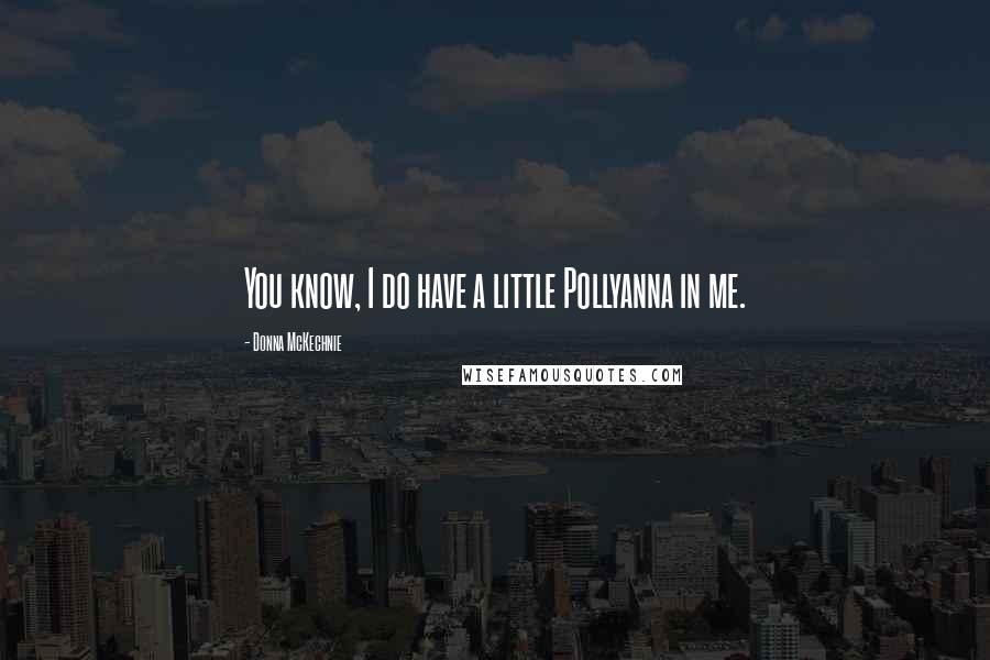 Donna McKechnie quotes: You know, I do have a little Pollyanna in me.