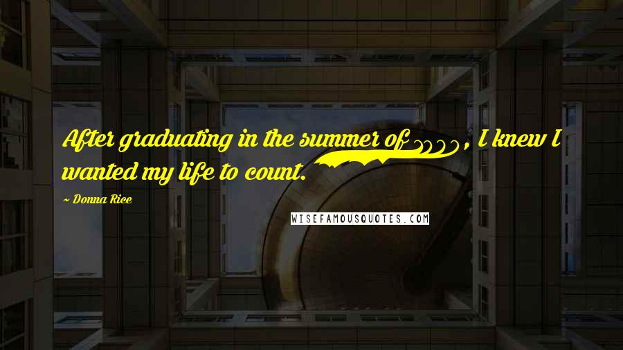 Donna Rice quotes: After graduating in the summer of 1980, I knew I wanted my life to count.