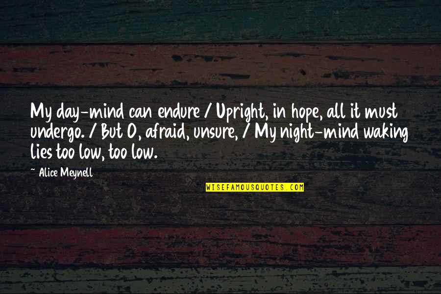Donnager Quotes By Alice Meynell: My day-mind can endure / Upright, in hope,