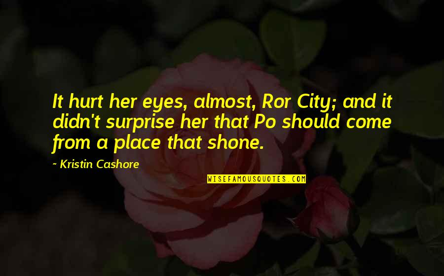 Donnager Quotes By Kristin Cashore: It hurt her eyes, almost, Ror City; and