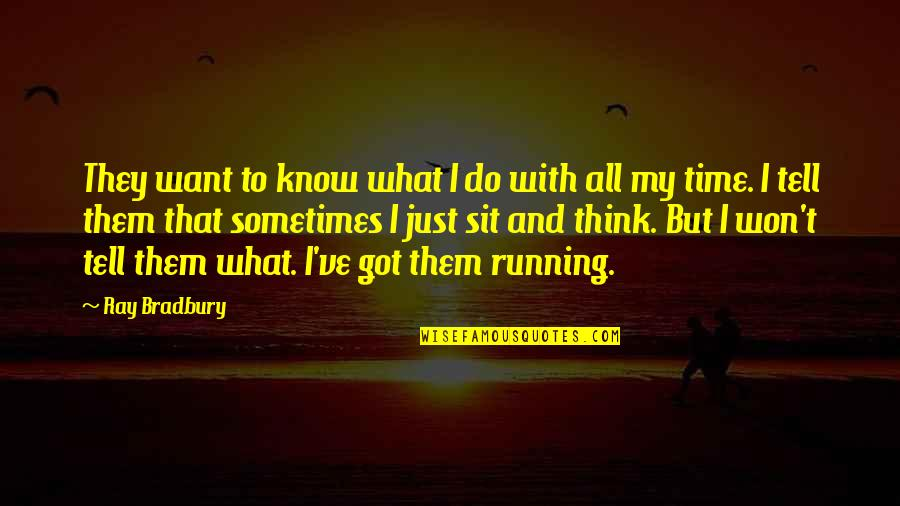 Donnager Quotes By Ray Bradbury: They want to know what I do with