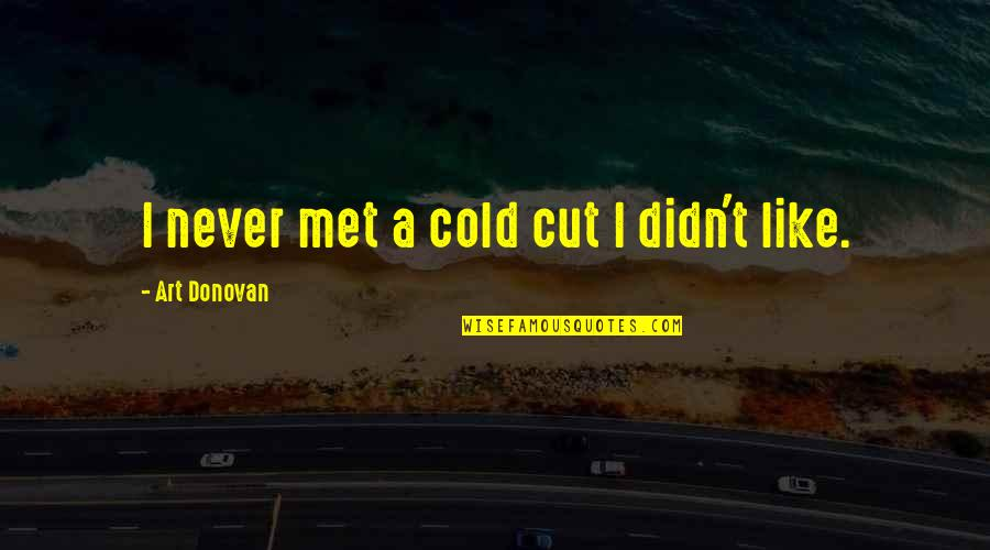 Donovan Quotes By Art Donovan: I never met a cold cut I didn't