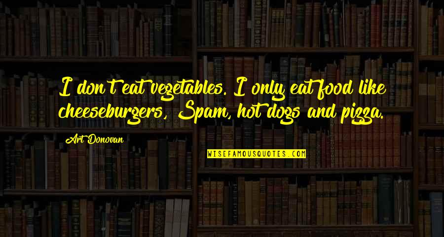 Donovan Quotes By Art Donovan: I don't eat vegetables. I only eat food