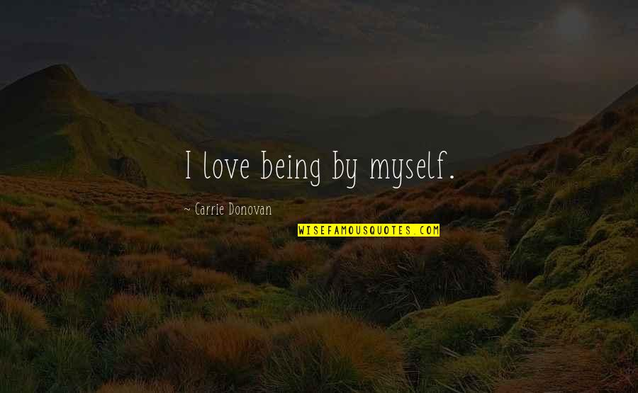 Donovan Quotes By Carrie Donovan: I love being by myself.