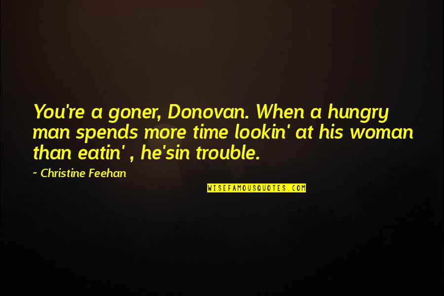 Donovan Quotes By Christine Feehan: You're a goner, Donovan. When a hungry man