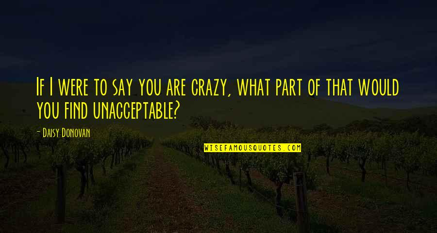 Donovan Quotes By Daisy Donovan: If I were to say you are crazy,