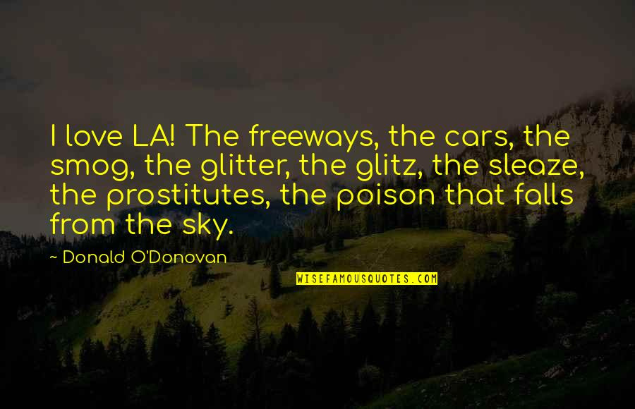 Donovan Quotes By Donald O'Donovan: I love LA! The freeways, the cars, the