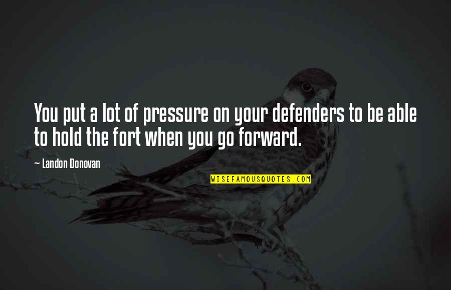 Donovan Quotes By Landon Donovan: You put a lot of pressure on your