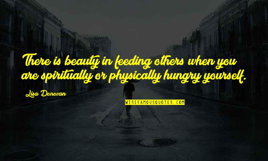 Donovan Quotes By Lisa Donovan: There is beauty in feeding others when you